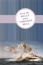 From the Belly by Virginia Bell (Sibling Rivalry Press, 2012).