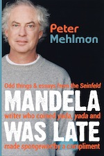 Mandela Was Late by Peter Mehlman (The Sager Group, 2013).
